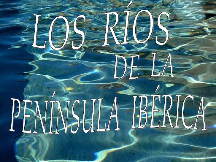 LOS  RÍOS  DE  LA PENÍNSULA  IBÉRICA