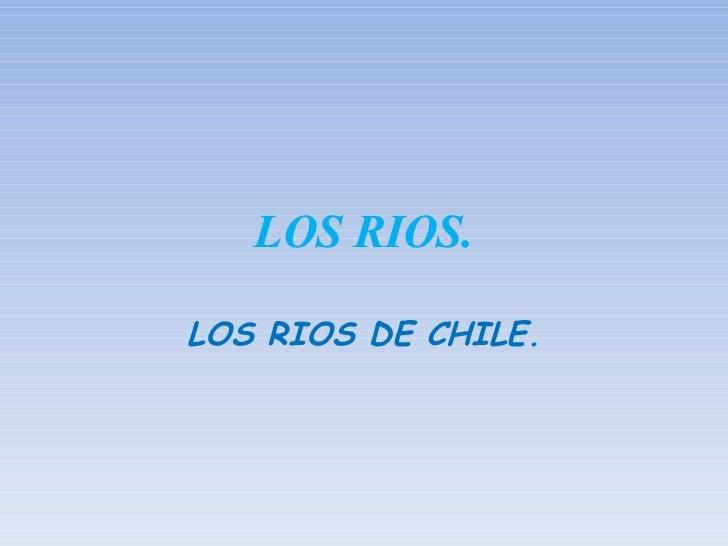 LOS RIOS. LOS RIOS DE CHILE.