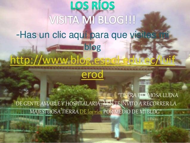 """-Has un clic aquí para que visites mi blog http://www.blog.espol.edu.ec/luif erod """"TIERRA HERMOSA LLENA DE GENTE AMABLE Y ..."""