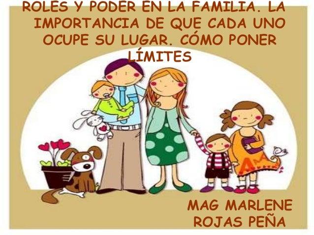 MAG MARLENE ROJAS PEÑA ROLES Y PODER EN LA FAMILIA. LA IMPORTANCIA DE QUE CADA UNO OCUPE SU LUGAR. CÓMO PONER LÍMITES