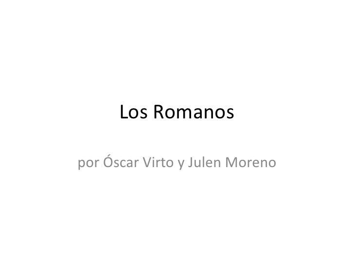Los Romanos<br />por Óscar Virto y Julen Moreno<br />