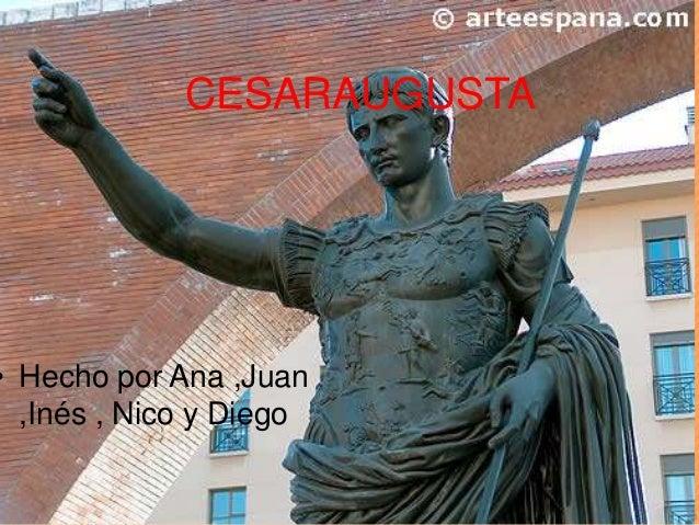 CESARAUGUSTA • Hecho por Ana ,Juan ,Inés , Nico y Diego