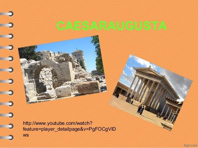 CAESARAUGUSTA http://www.youtube.com/watch? feature=player_detailpage&v=PgFOCgVlD ws