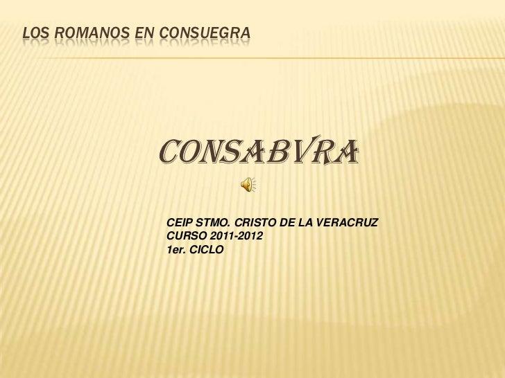 LOS ROMANOS EN CONSUEGRA             Consabvra               CEIP STMO. CRISTO DE LA VERACRUZ               CURSO 2011-201...
