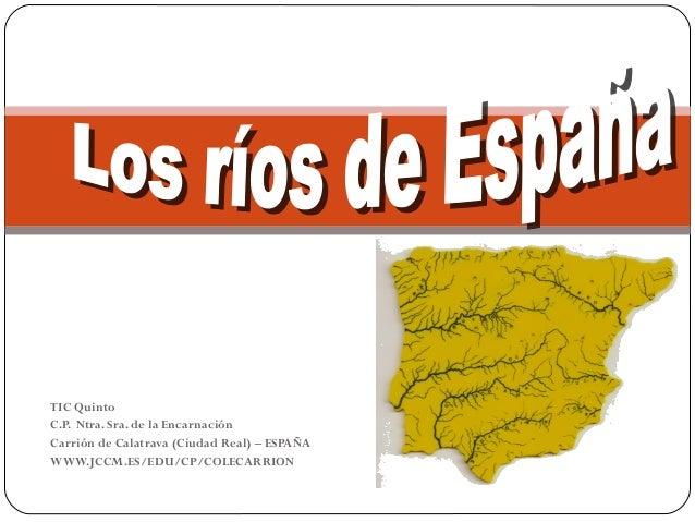 TIC Quinto C.P. Ntra. Sra. de la Encarnación Carrión de Calatrava (Ciudad Real) – ESPAÑA WWW.JCCM.ES/EDU/CP/COLECARRION