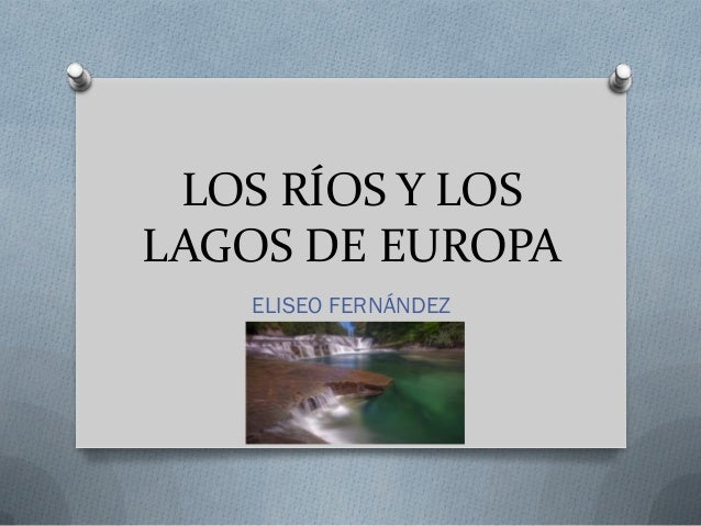 LOS RÍOS Y LOSLAGOS DE EUROPA   ELISEO FERNÁNDEZ