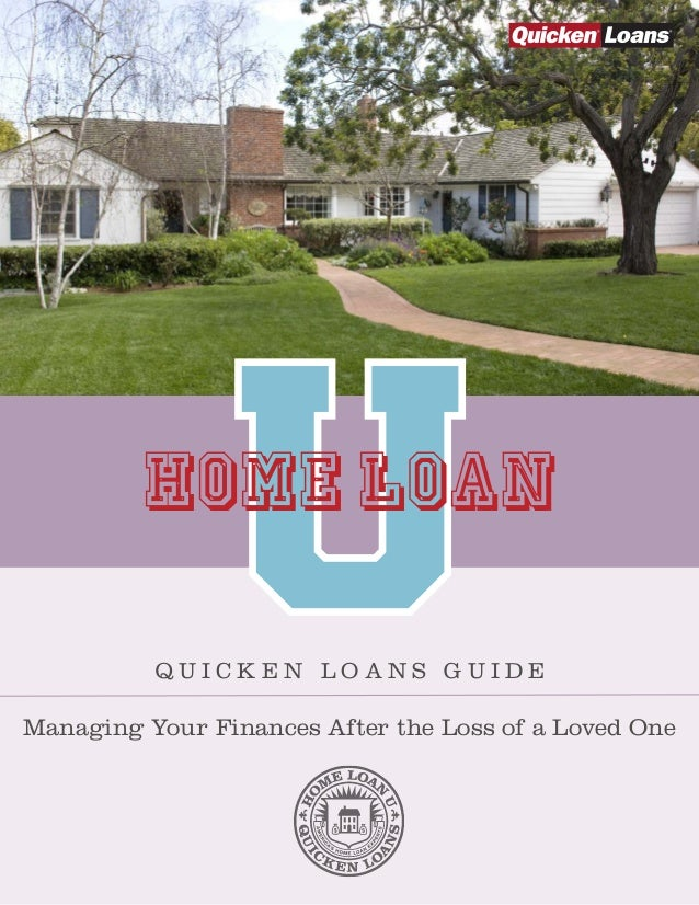 Q U I C K E N L O A N S G U I D E  Managing Your Finances After the Loss of a Loved One  The Easiest Way to Get a Home Loa...