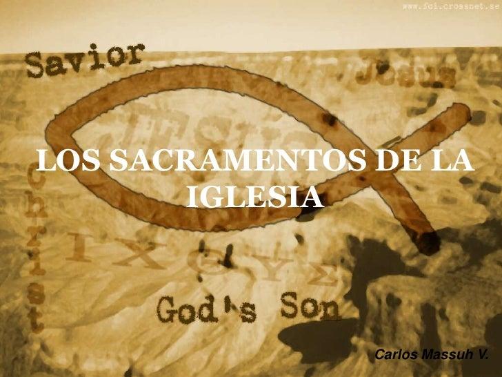 LOS SACRAMENTOS DE LA IGLESIA<br />Carlos Massuh V.<br />