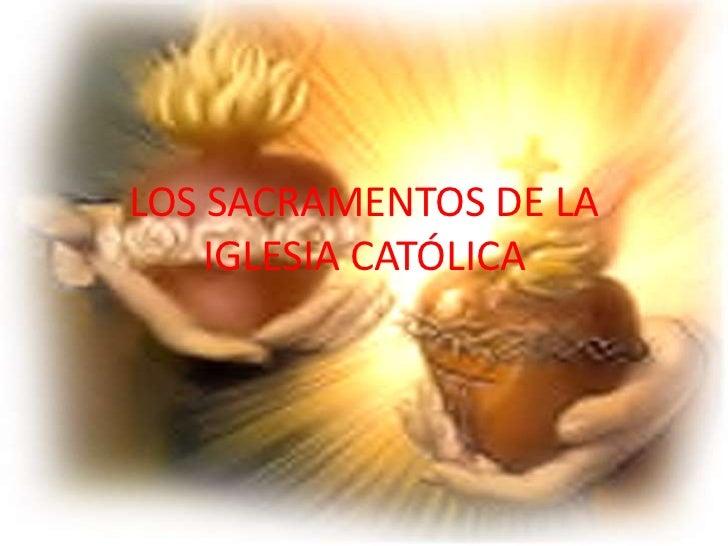 LOS SACRAMENTOS DE LA IGLESIA CATÓLICA<br />