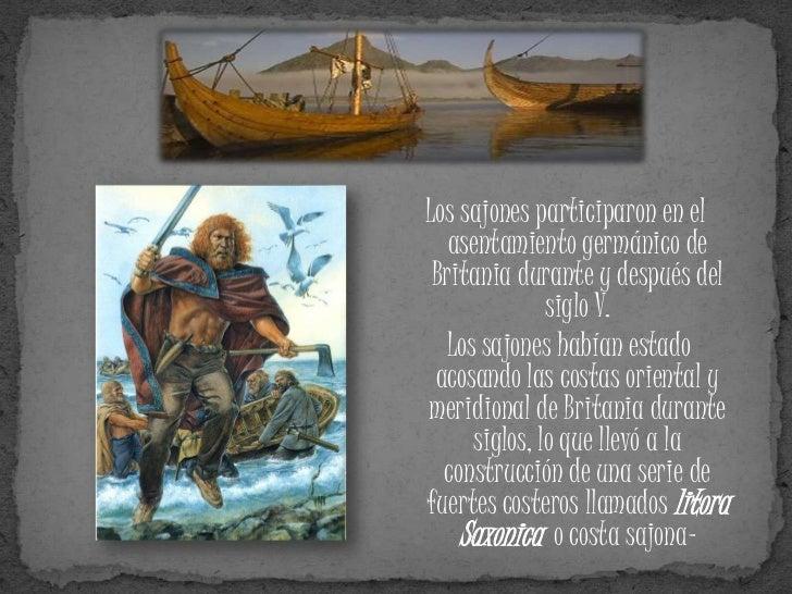 Se dice que en sólo 6 meses los   sajones derrotaron a los pictos, fue entonces cuando    decidieron traer a sus  familias...