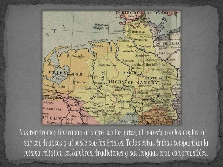 Sus territorios limitaban al norte con los jutos, al noreste con los anglos, al  sur con francos y al oeste con los frisio...