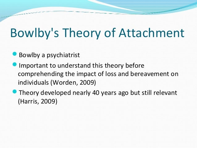 bowlby developed and refined the concept of attachment Ainsworth took bowlby's theories and  she refined attachment theory  ainsworth's patterns or classifications of attachment were developed from two.