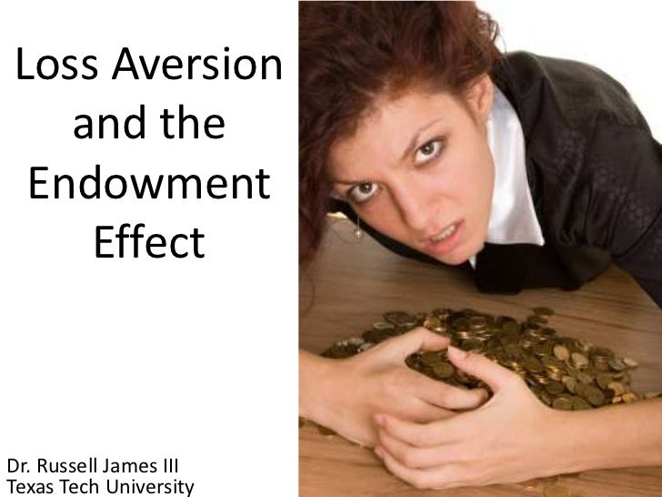 Loss Aversion and the Endowment Effect<br />Dr. Russell James III<br />University of Georgia<br />