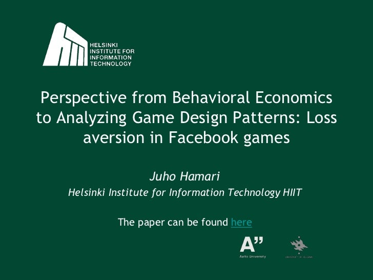 Perspective from Behavioral Economics to Analyzing Game Design Patterns: Loss aversion in Facebook games<br />Juho Hamari<...