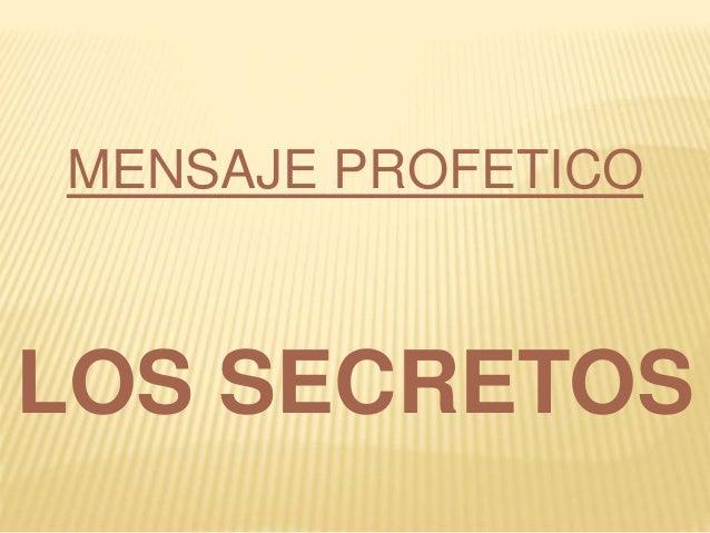 MENSAJE PROFETICO LOS SECRETOS