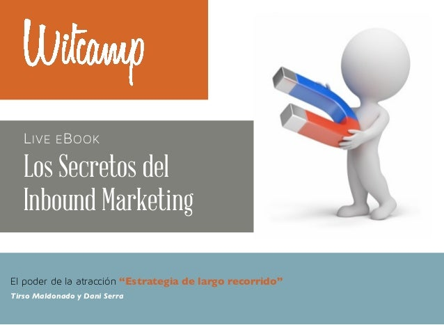 """L IVE E B OOK  Los Secretos del Inbound Marketing El poder de la atracción """"Estrategia de largo recorrido"""" Tirso Maldonado..."""