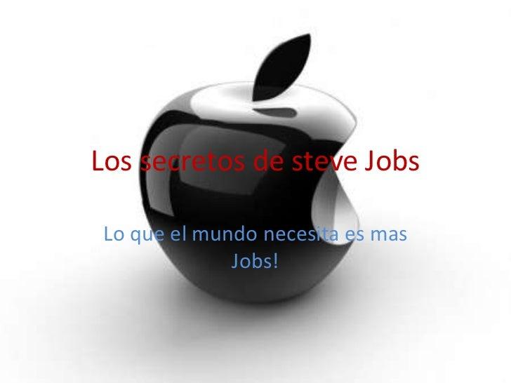 Los secretos de steve JobsLo que el mundo necesita es mas             Jobs!