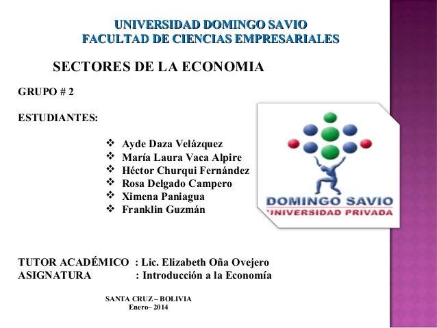 UNIVERSIDAD DOMINGO SAVIO FACULTAD DE CIENCIAS EMPRESARIALES  SECTORES DE LA ECONOMIA GRUPO # 2 ESTUDIANTES:        ...