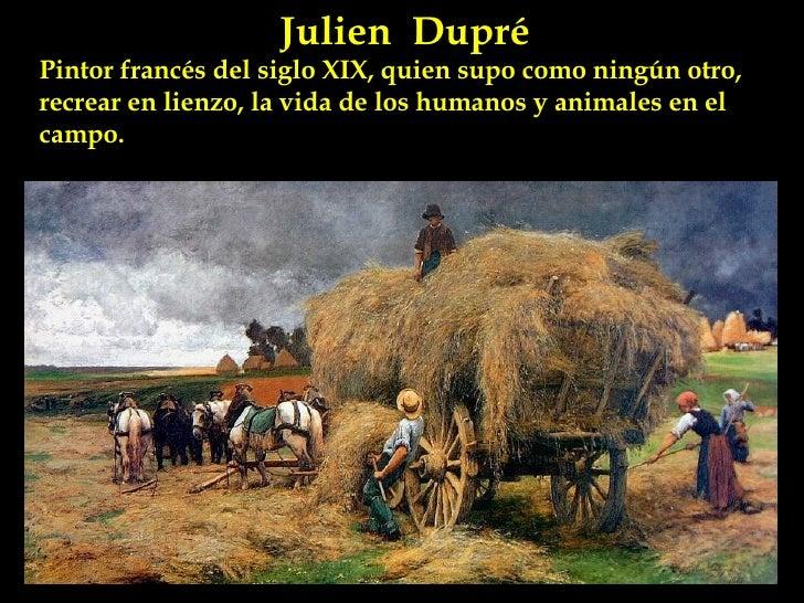 Julien  Dupré Pintor francés del siglo XIX, quien supo como ningún otro, recrear en lienzo, la vida de los humanos y anima...