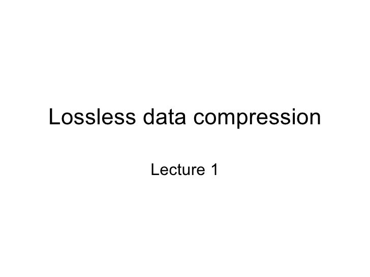 Lossless data compression Lecture 1