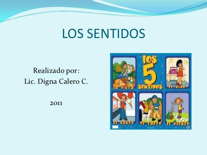 LOS SENTIDOS   Realizado por:Lic. Digna Calero C.        2011