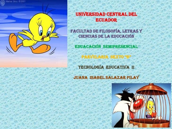 UNIVERSIDAD CENTRAL DEL          ECUADORFACULTAD DE FILOSOFÍA, LETRAS Y   CIENCIAS DE LA EDUCACIÓN EDUACACIÓN SEMIPRESENCI...