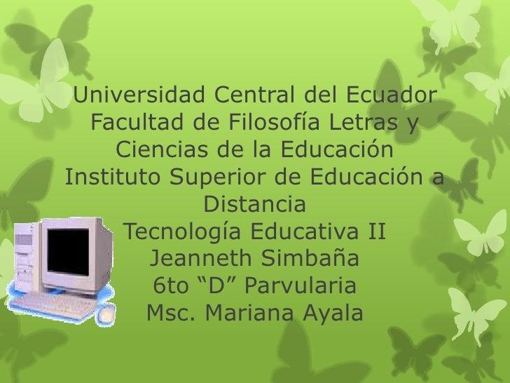 Universidad Central del Ecuador  Facultad de Filosofía Letras y     Ciencias de la EducaciónInstituto Superior de Educació...