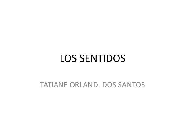LOS SENTIDOS  TATIANE ORLANDI DOS SANTOS