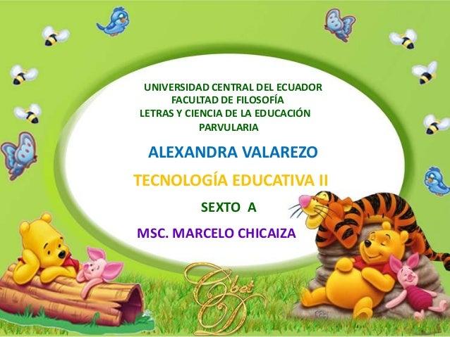 UNIVERSIDAD CENTRAL DEL ECUADORFACULTAD DE FILOSOFÍALETRAS Y CIENCIA DE LA EDUCACIÓNPARVULARIAALEXANDRA VALAREZOTECNOLOGÍA...