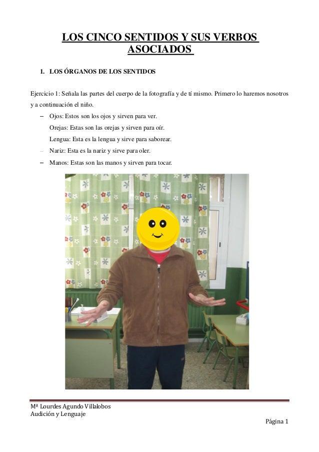 Mª Lourdes Agundo VillalobosAudición y LenguajePágina 1LOS CINCO SENTIDOS Y SUS VERBOSASOCIADOS1. LOS ÓRGANOS DE LOS SENTI...