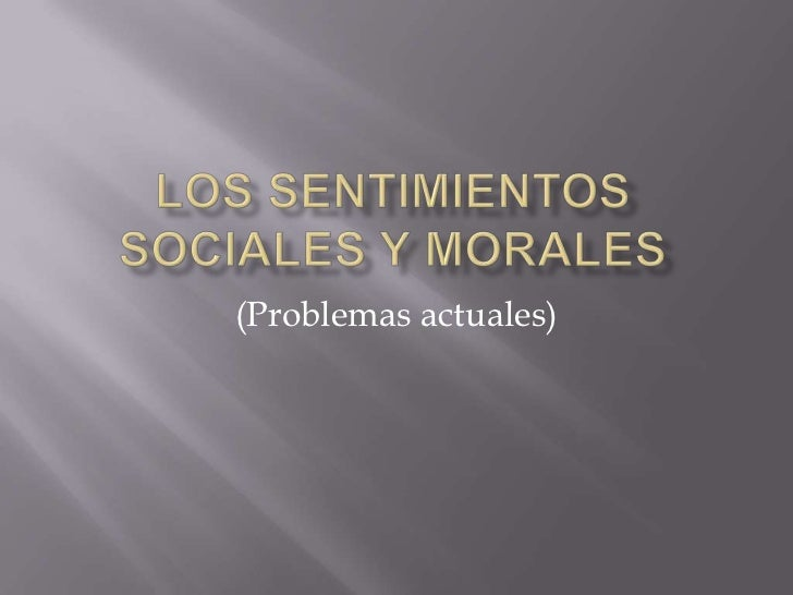 Los sentimientos sociales y morales<br />(Problemas actuales)<br />