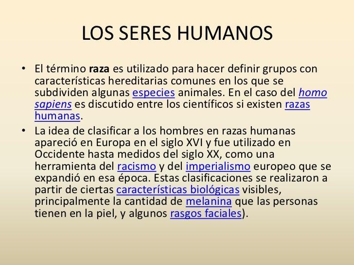 LOS SERES HUMANOS<br />El término raza es utilizado para hacer definir grupos con características hereditarias comunes en ...