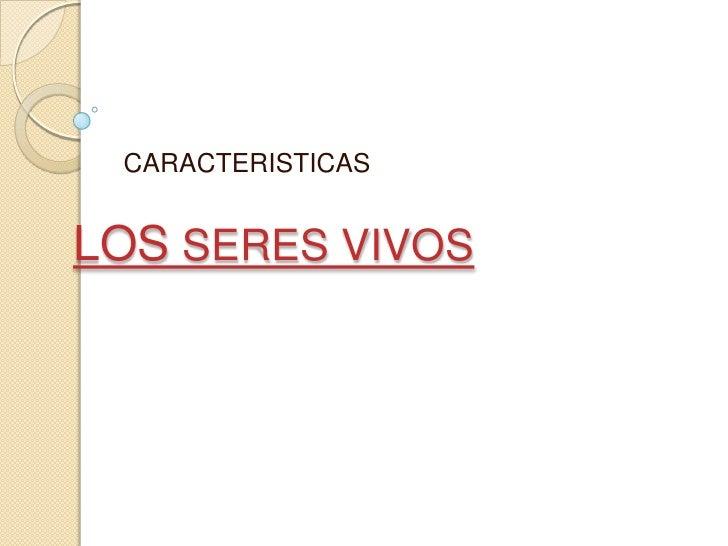 LOS SERES VIVOS<br />CARACTERISTICAS<br />