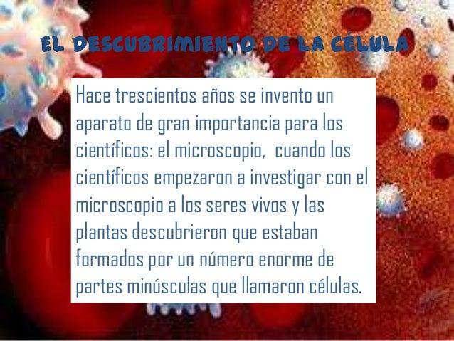 El descubrimiento de la célula  Hace trescientos años se invento un  aparato de gran importancia para los  científicos: el...