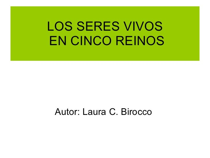 LOS SERES VIVOS  EN CINCO REINOS <ul><li>Autor: Laura C. Birocco </li></ul>