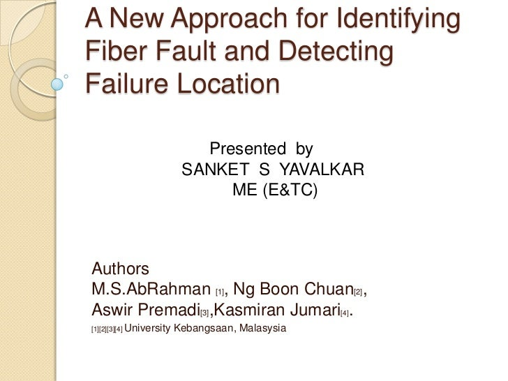 A New Approach for IdentifyingFiber Fault and DetectingFailure Location                             Presented by          ...