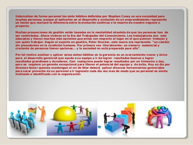 Internalizar de forma personal los siete hábitos definidos por Stephen Covey es una necesidad para muchas personas, porque...