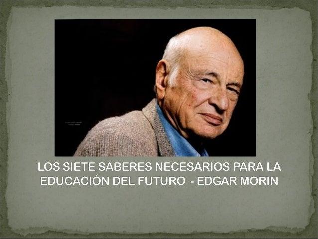 TRABAJO COLABORATIVO: IDENTIFICANDO EL PRESENTE LOS SIETE SABERES NECESARIOS PARA LA EDUCACIÓN DEL FUTURO – EDGAR MORIN Po...