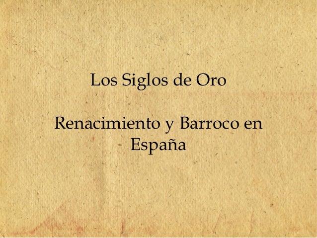 Los Siglos de Oro Renacimiento y Barroco en España