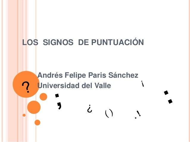 LOS SIGNOS DE PUNTUACIÓN Andrés Felipe Paris Sánchez Universidad del Valle ¿