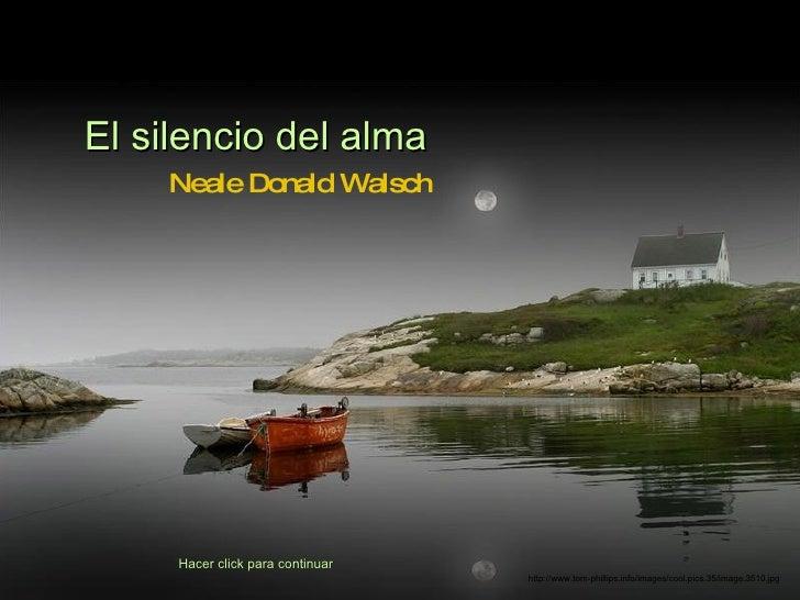 El silencio del alma     Neale Donald Walsch          Hacer click para continuar                                   http://...