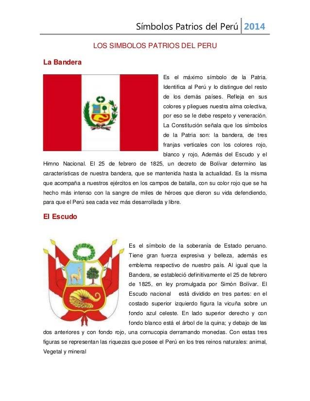 Símbolos Patrios del Perú 2014 LOS SIMBOLOS PATRIOS DEL PERU La Bandera Es el máximo símbolo de la Patria. Identifica al P...