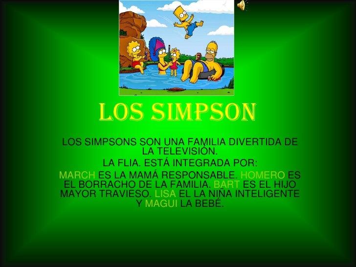LOS SIMPSONLOS SIMPSONS SON UNA FAMILIA DIVERTIDA DE               LA TELEVISIÓN.       LA FLIA. ESTÁ INTEGRADA POR:MARCH ...