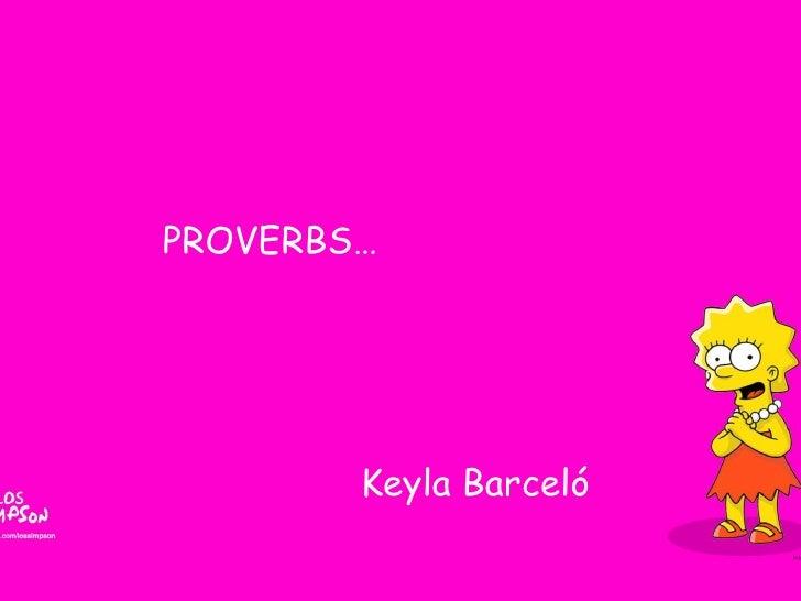 PROVERBS…             Keyla Barceló
