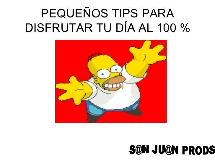 PEQUEÑOS TIPS PARA DISFRUTAR TU DÍA AL 100 % S@N JU@N PRODS