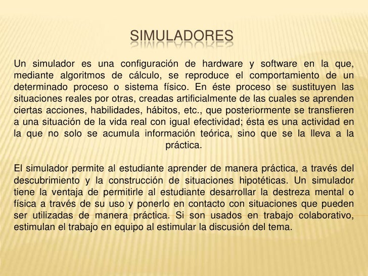 SIMULADORESUn simulador es una configuración de hardware y software en la que,mediante algoritmos de cálculo, se reproduce...