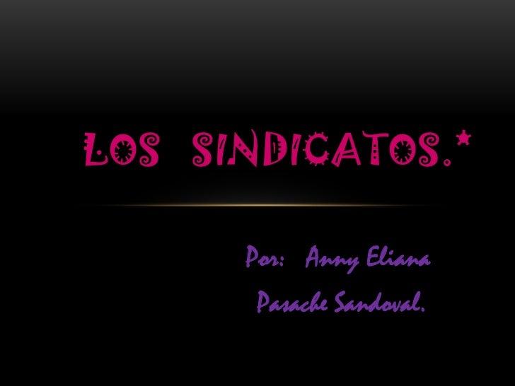 Los   SindicaTos.*<br />Por:   Anny Eliana<br /> Pasache Sandoval.<br />
