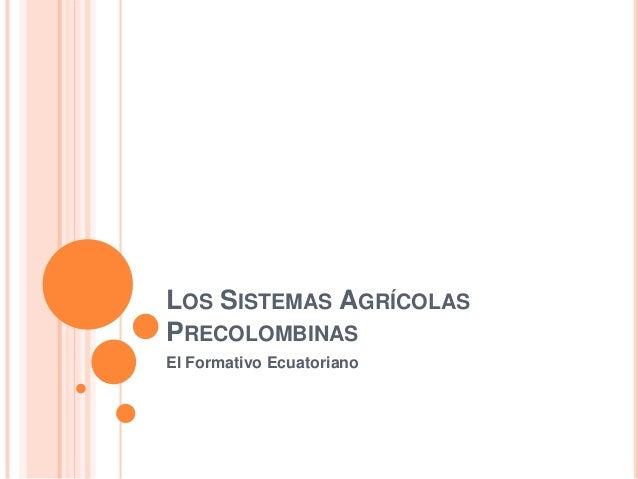 LOS SISTEMAS AGRÍCOLASPRECOLOMBINASEl Formativo Ecuatoriano