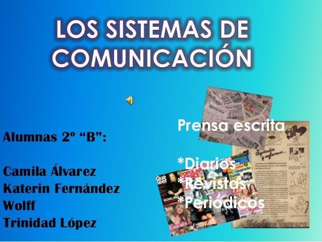 "Alumnas 2º ""B"": Camila Álvarez Katerin Fernández Wolff Trinidad López  Prensa escrita *Diarios *Revistas *Periódicos"