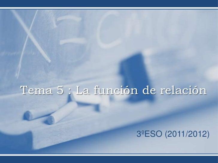 Tema 5 : La función de relación                   3ºESO (2011/2012)